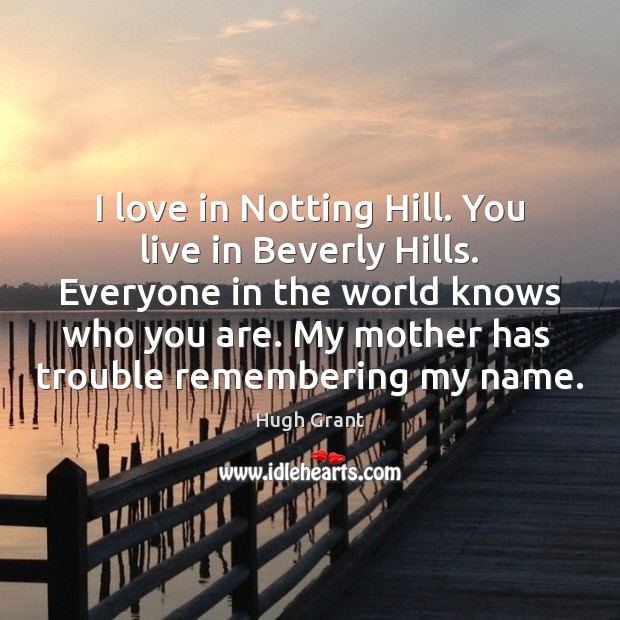 I love in Notting Hill. You live in Beverly Hills. Everyone in Image