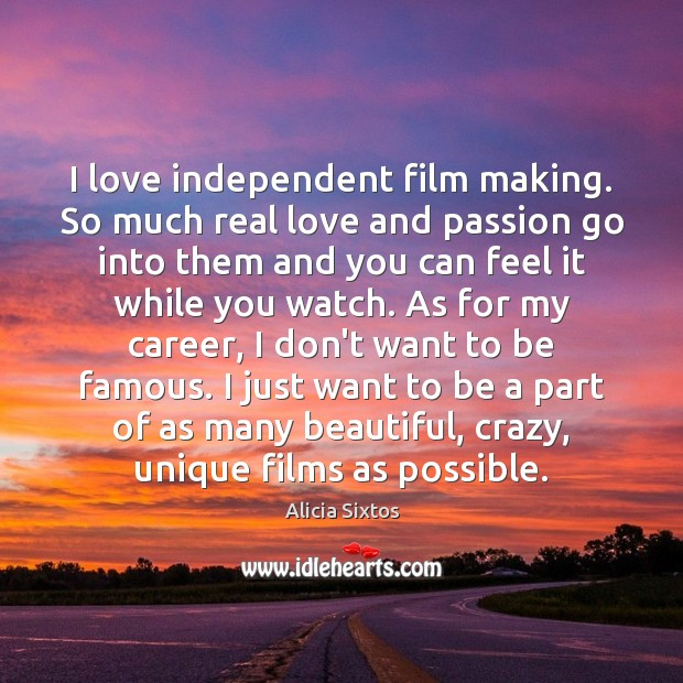 I love independent film making. So much real love and passion go Real Love Quotes Image