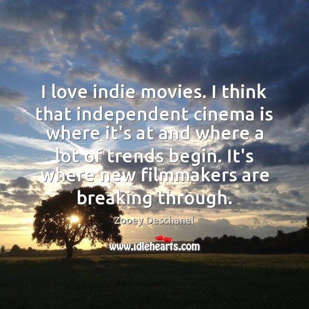 Image, I love indie movies. I think that independent cinema is where it's