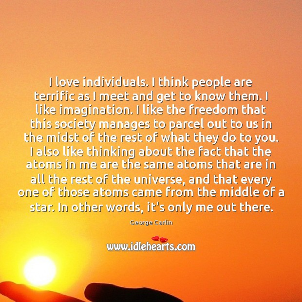 I love individuals. I think people are terrific as I meet and Image