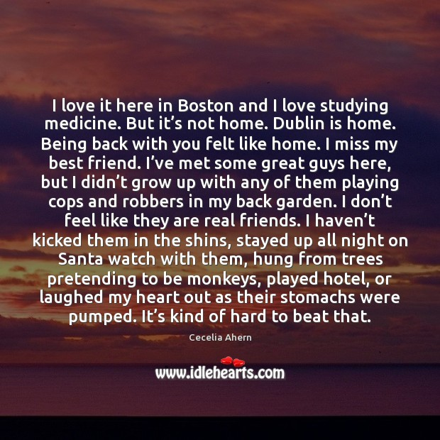 I love it here in Boston and I love studying medicine. But Image