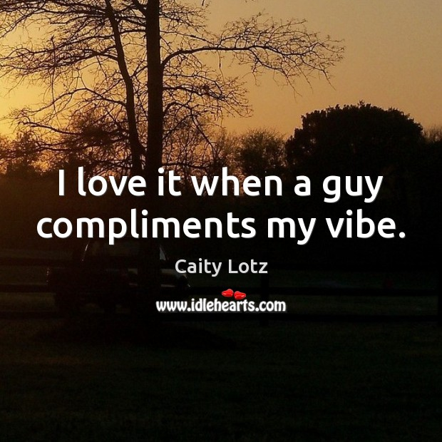 Image, I love it when a guy compliments my vibe.