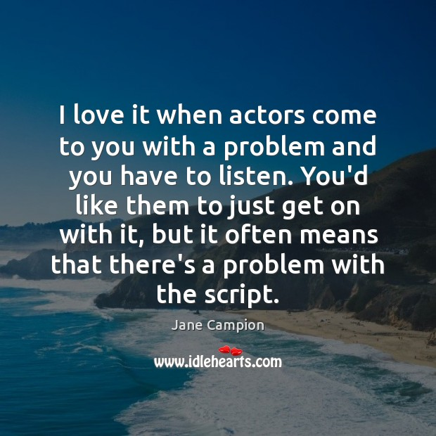 I love it when actors come to you with a problem and Image