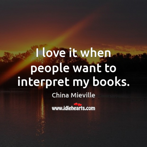 I love it when people want to interpret my books. Image