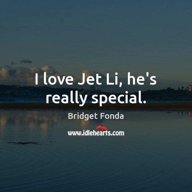 Image, I love Jet Li, he's really special.