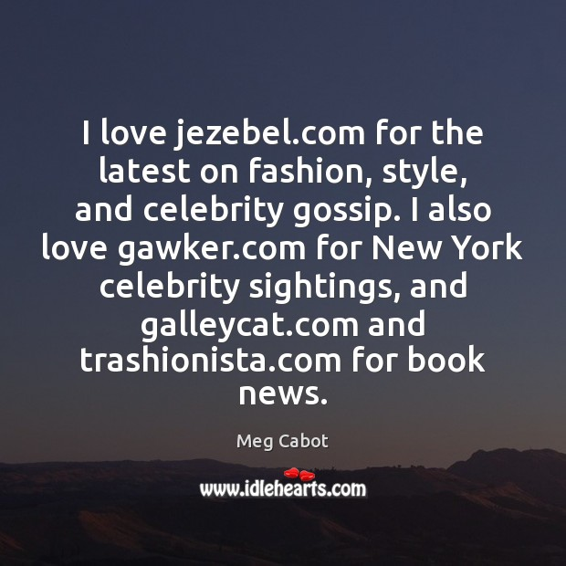 I love jezebel.com for the latest on fashion, style, and celebrity Meg Cabot Picture Quote