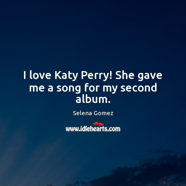 Image, I love Katy Perry! She gave me a song for my second album.