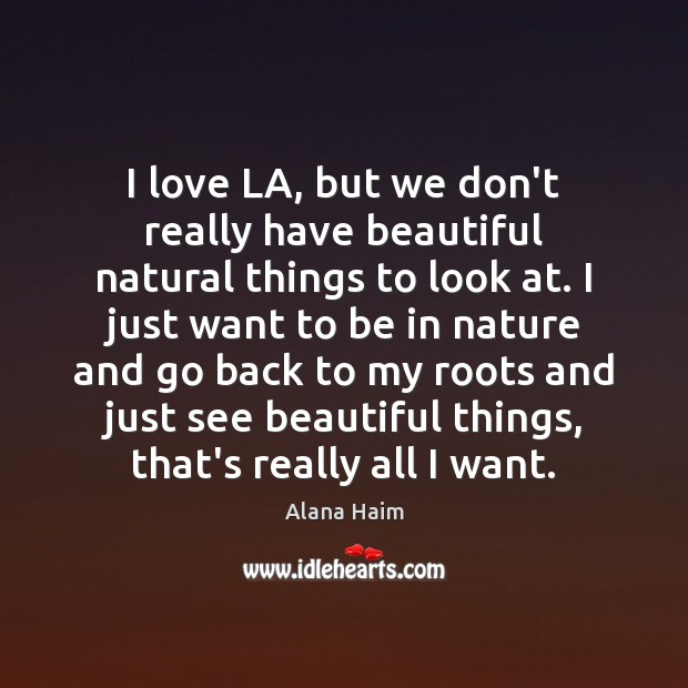 I love LA, but we don't really have beautiful natural things to Image