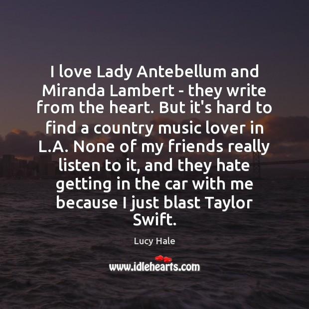 Image, I love Lady Antebellum and Miranda Lambert – they write from the