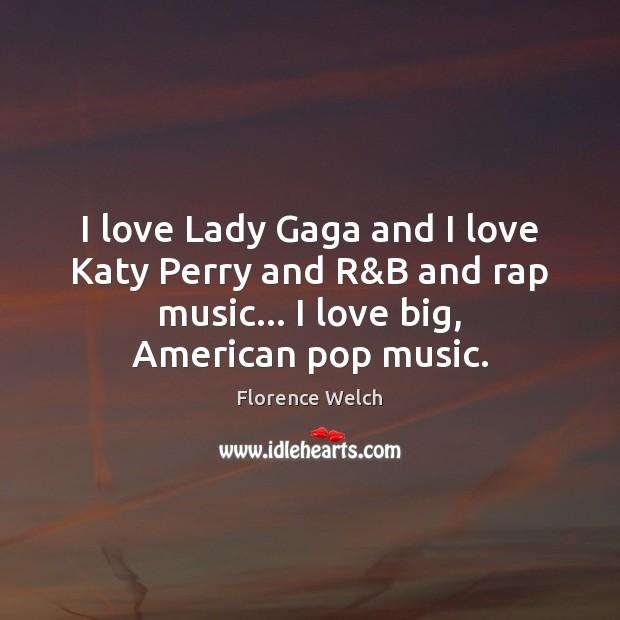 Image, I love Lady Gaga and I love Katy Perry and R&B