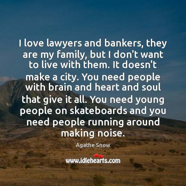 I love lawyers and bankers, they are my family, but I don't Image