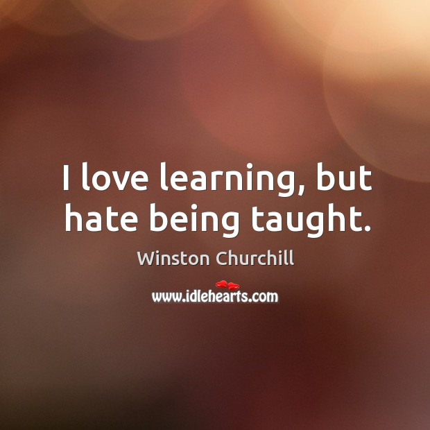 Image, I love learning, but hate being taught.