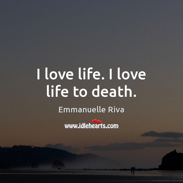 I love life. I love life to death. Image