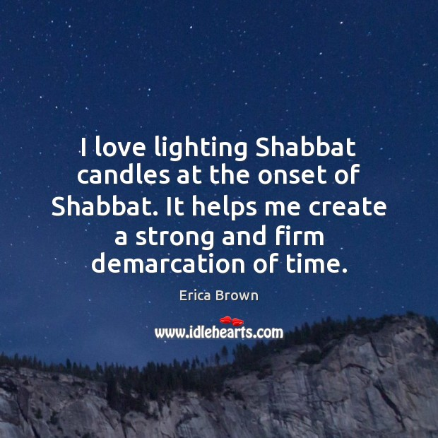 I love lighting Shabbat candles at the onset of Shabbat. It helps Image
