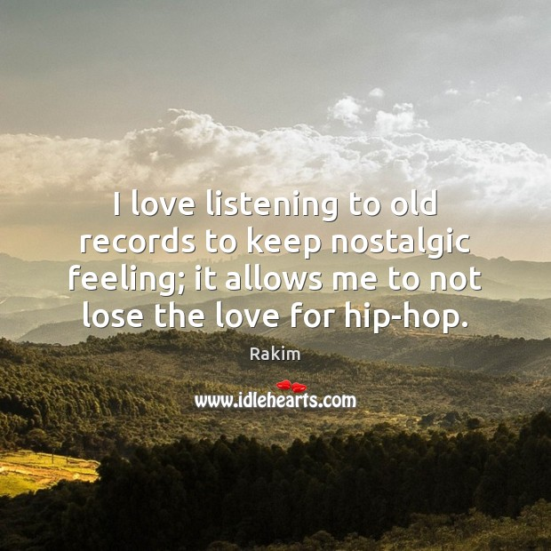 I love listening to old records to keep nostalgic feeling; it allows Rakim Picture Quote