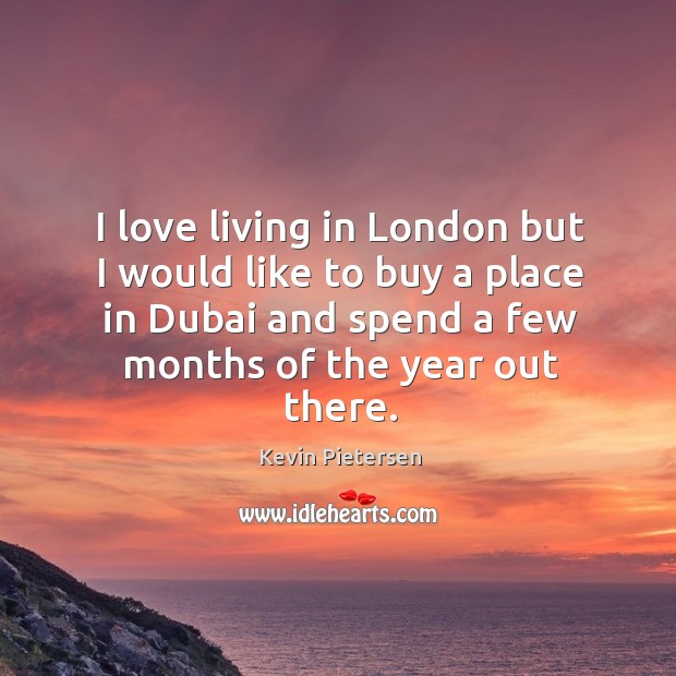 I love living in London but I would like to buy a Kevin Pietersen Picture Quote