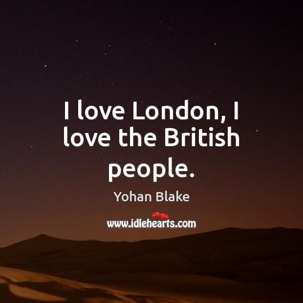 Image, I love London, I love the British people.