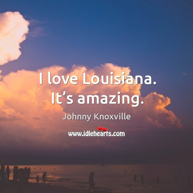 Image, I love louisiana. It's amazing.
