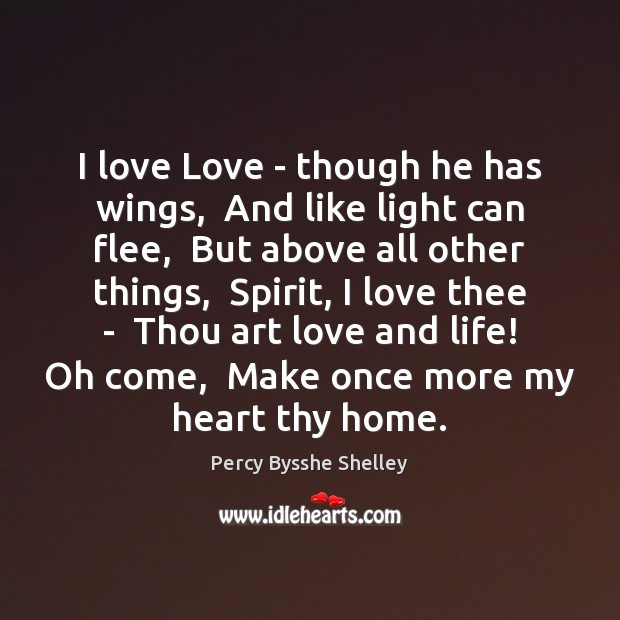 I love Love – though he has wings,  And like light can Percy Bysshe Shelley Picture Quote