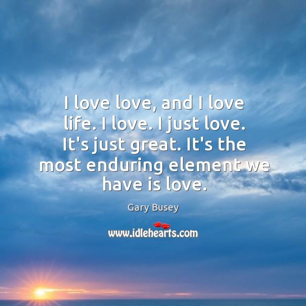 I love love, and I love life. I love. I just love. Image