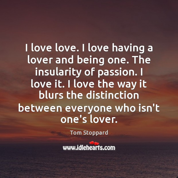 Image, I love love. I love having a lover and being one. The