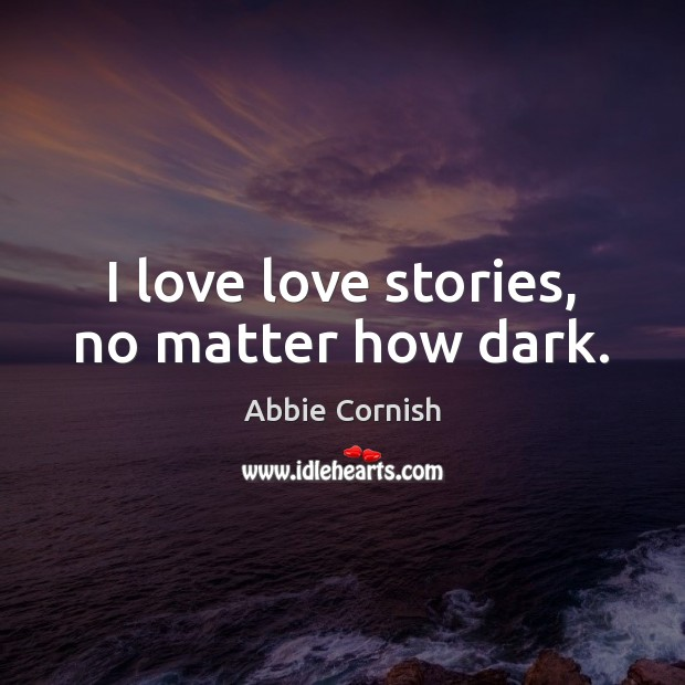 Image, I love love stories, no matter how dark.