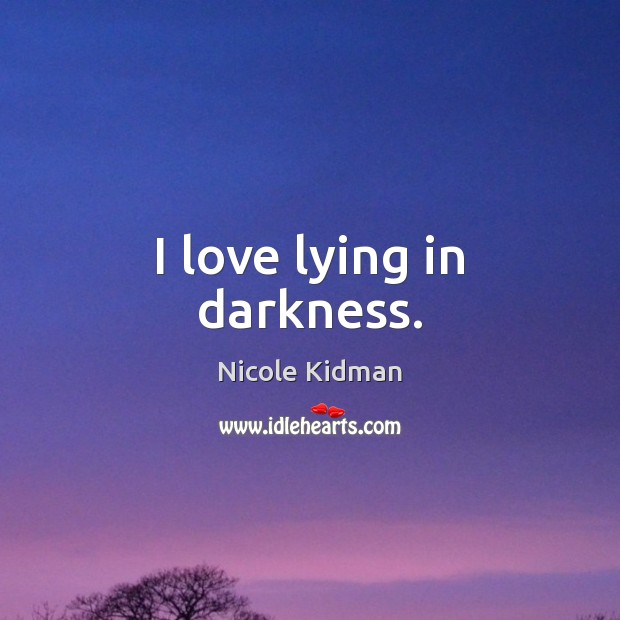 I love lying in darkness. Image