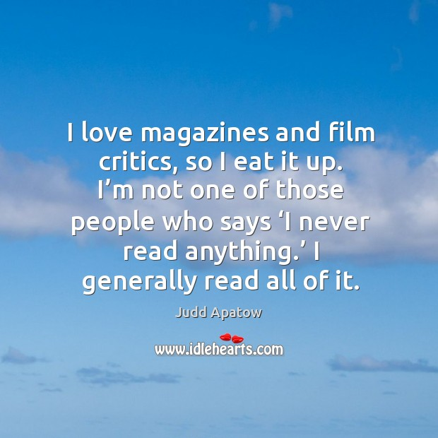 I love magazines and film critics, so I eat it up. I'm not one of those people who says Image