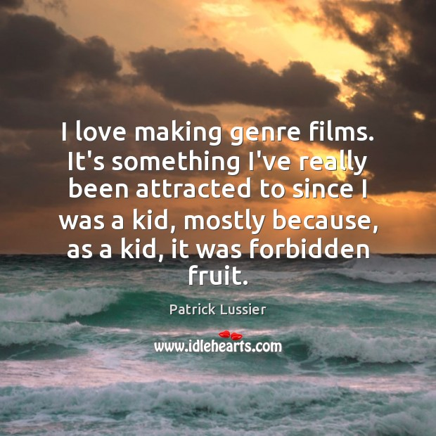 I love making genre films. It's something I've really been attracted to Making Love Quotes Image