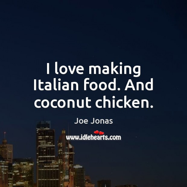 I love making Italian food. And coconut chicken. Image