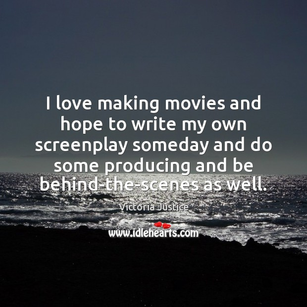 I love making movies and hope to write my own screenplay someday Victoria Justice Picture Quote