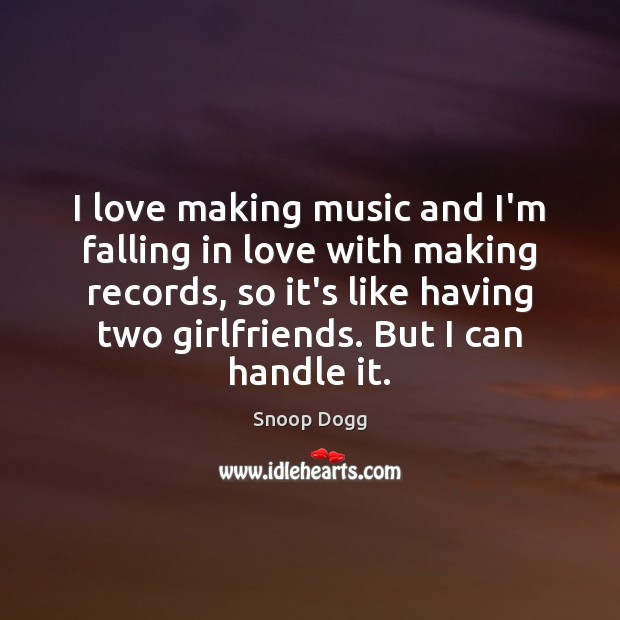 I love making music and I'm falling in love with making records, Making Love Quotes Image