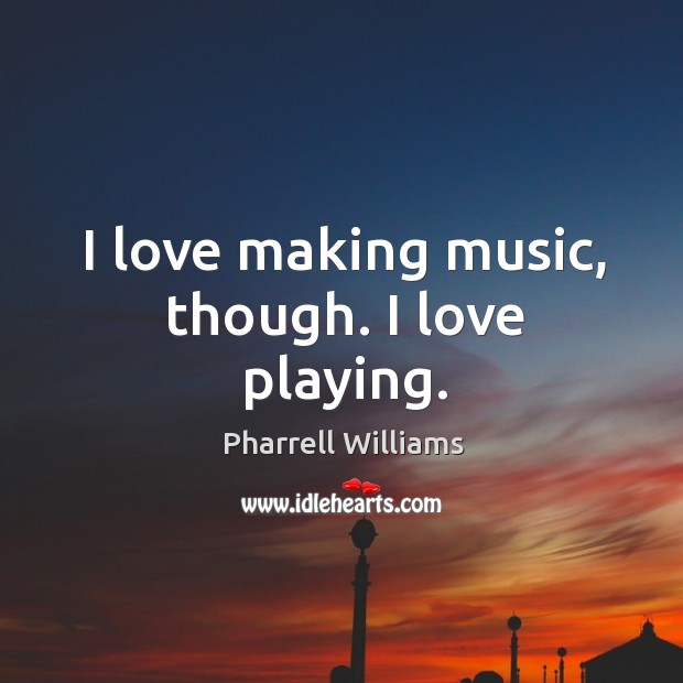 I love making music, though. I love playing. Image