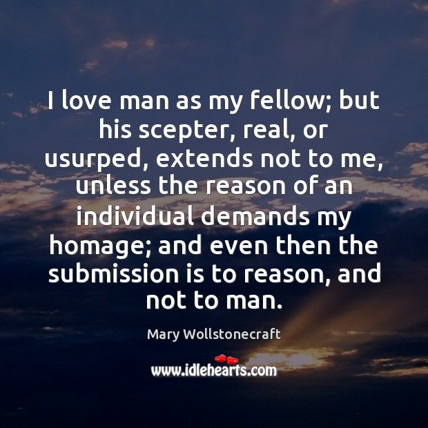 I love man as my fellow; but his scepter, real, or usurped, Image