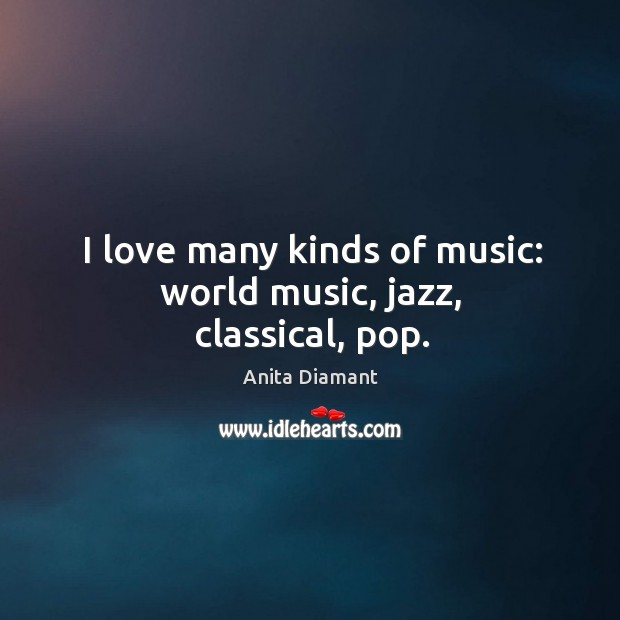 Image, I love many kinds of music: world music, jazz, classical, pop.