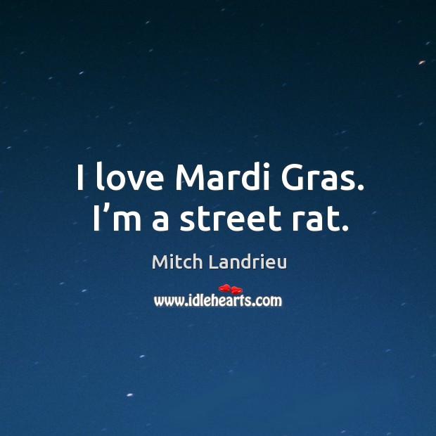 I love mardi gras. I'm a street rat. Image