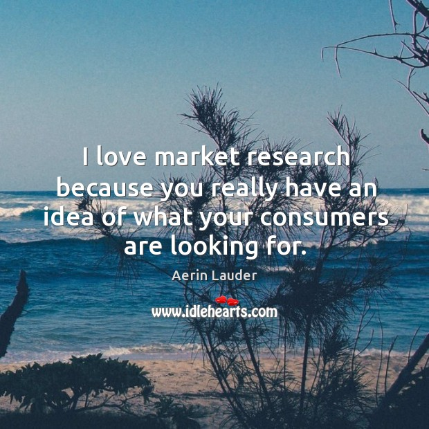 Image, I love market research because you really have an idea of what