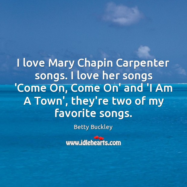 Image, I love Mary Chapin Carpenter songs. I love her songs 'Come On,