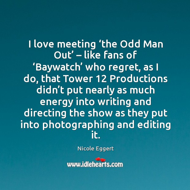 Image, I love meeting 'the odd man out' – like fans of 'baywatch' who regret