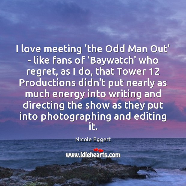 Image, I love meeting 'the Odd Man Out' – like fans of 'Baywatch'