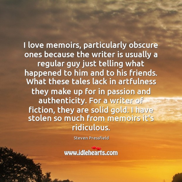 I love memoirs, particularly obscure ones because the writer is usually a Steven Pressfield Picture Quote