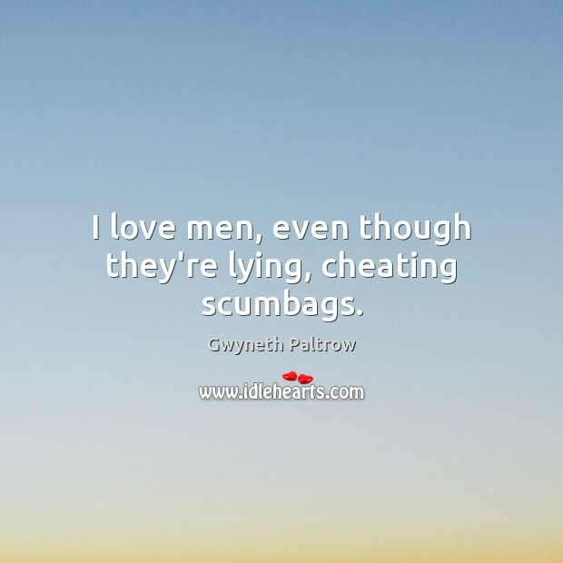 Image, I love men, even though they're lying, cheating scumbags.