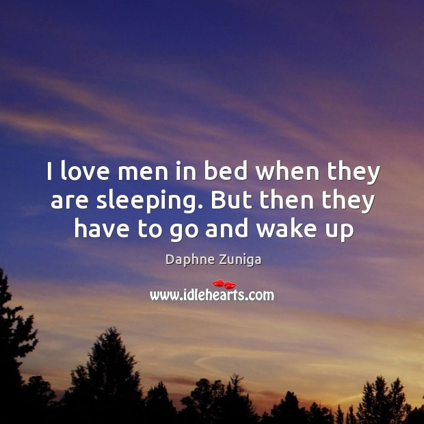 Image, I love men in bed when they are sleeping. But then they have to go and wake up
