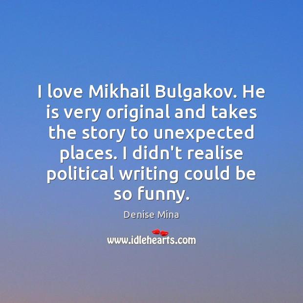 Image, I love Mikhail Bulgakov. He is very original and takes the story