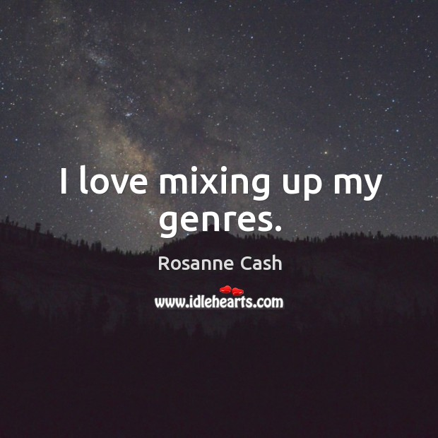 I love mixing up my genres. Rosanne Cash Picture Quote