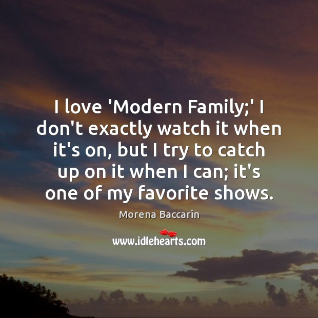 I love 'Modern Family;' I don't exactly watch it when it's Image