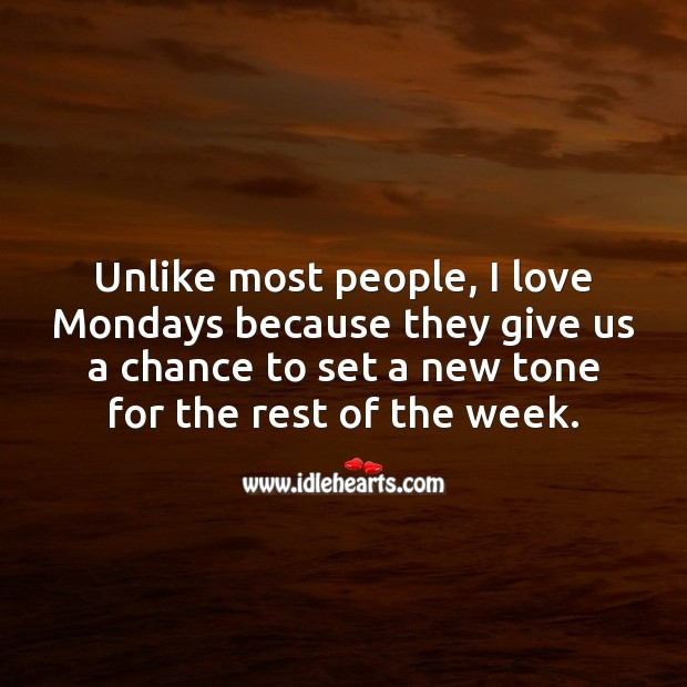 I love Mondays because they give us a chance to set a new tone for rest of the week. People Quotes Image