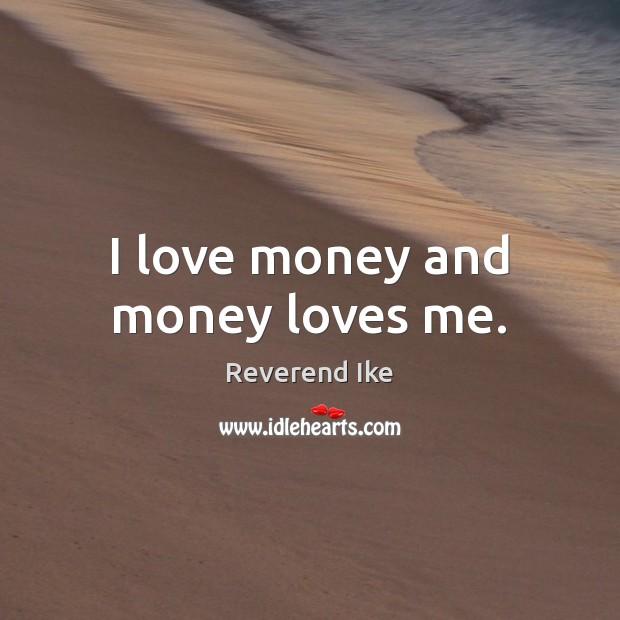 Image, I love money and money loves me.