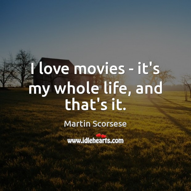 Image, I love movies – it's my whole life, and that's it.