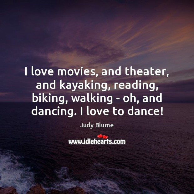 I love movies, and theater, and kayaking, reading, biking, walking – oh, Image